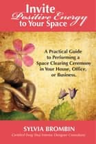 Invite Positive Energy to Your Space ebook by Sylvia Brombin
