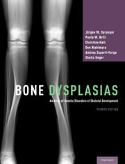 Bone Dysplasias - An Atlas of Genetic Disorders of Skeletal Development ebook by Jürgen W. Spranger, Paula W. Brill, Christine Hall,...