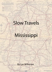 Slow Travels-Mississippi ebook by Lyn Wilkerson