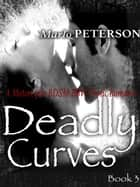 Deadly Curves #3 - Deadly Curves, #3 ebook by Marlo Peterson