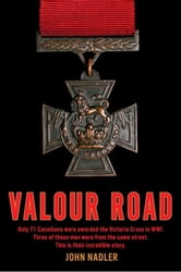 Valour Road - Only 71 Canadians Were Awarded The Victoria Cross In Wwi Three ebook by John Nadler