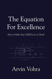 The Equation for Excellence - How to Make Your Child Excel At Math ebook by Arvin Vohra