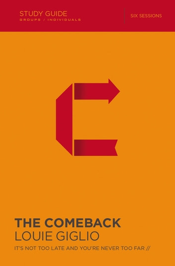 The Comeback Study Guide - It's Not Too Late and You're Never Too Far ebook by Louie Giglio