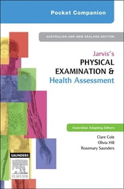 Pocket Companion Jarvis's Physical Examination and Health Assessment ebook by Clare Cole, RN, BN, GradCertNursing (Orthopaedics),Masters of Educational Studies,Olivia Hill, RN,Rosemary Saunders, DipNurs, BaAppSc, GradDipHlthProm, MPubHlth
