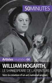 William Hogarth, le Shakespeare de la peinture - Vers la création d'un art national anglais ebook by Delphine Gervais de Lafond,50 minutes