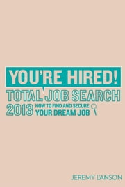 You're Hired! Total Job Search 2013 ebook by Jeremy I'Anson