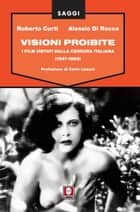 Visioni proibite - I film vietati dalla censura italiana (1947-1968) ebook by Roberto Curti, Alessio Di Rocco