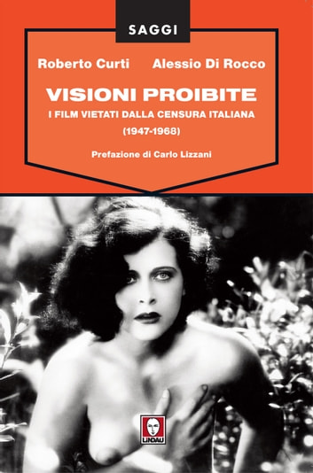 Visioni proibite - I film vietati dalla censura italiana (1947-1968) ebook by Roberto Curti,Alessio Di Rocco