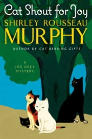 Cat Shout for Joy - A Joe Grey Mystery ebook by Shirley Rousseau Murphy