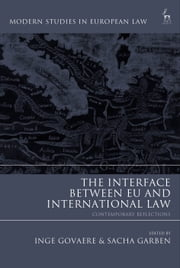 The Interface Between EU and International Law - Contemporary Reflections ebook by Inge Govaere, Prof. Dr. Sacha Garben