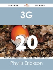 3G 20 Success Secrets - 20 Most Asked Questions On 3G - What You Need To Know ebook by Phyllis Erickson