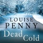 Dead Cold - A Chief Inspector Gamache Mystery, Book 2 audiobook by Louise Penny