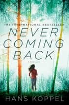 Never Coming Back - A Novel ebook by Hans Koppel