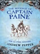 The Revenge Of Captain Paine - From the author of The Last Days of Newgate ebook by Andrew Pepper