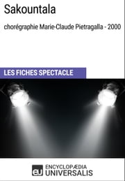 Sakountala (chorégraphie Marie-Claude Pietragalla - 2000) - Les Fiches Spectacle d'Universalis ebook by Kobo.Web.Store.Products.Fields.ContributorFieldViewModel