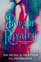 Bitter Rivalry ebook by Heather Hildenbrand, SM Reine