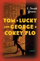Tom & Lucky (and George & Cokey Flo) - A Novel ebook by C. Joseph Greaves