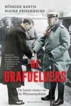 De grafdelvers - De laatste winter van de Weimarrepubliek ebook by Rüdiger Barth, Hauke Friederichs, Translator Sylvia Wevers