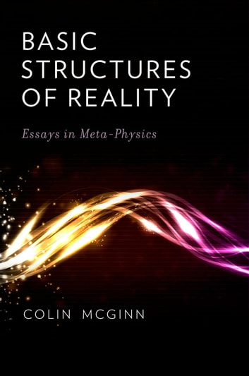 basic structures of reality ebook by colin mcginn  basic structures of reality essays in meta physics ebook by colin mcginn