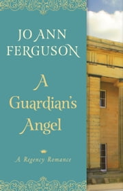 A Guardian's Angel - A Regency Romance ebook by Jo Ann Ferguson