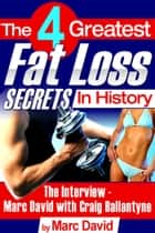 The 4 Greatest Fat Loss Secrets in History ebook by Marc David