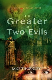 The Greater of Two Evils - Crime by Design, #4 ebook by Jane Thornley
