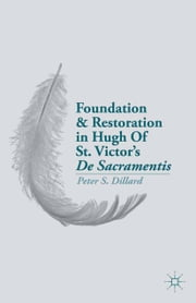 Foundation and Restoration in Hugh Of St. Victor's De Sacramentis ebook by P. Dillard