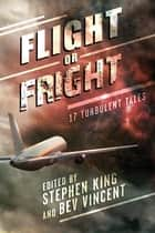 Flight or Fright ebook by Stephen King, Bev Vincent