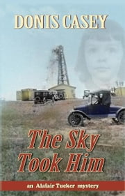The Sky Took Him - An Alafair Tucker Mystery ebook by Donis Casey