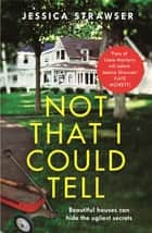 Not That I Could Tell - The page-turning domestic drama ebook by Jessica Strawser