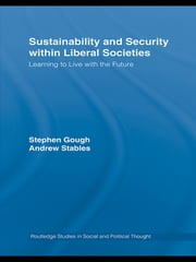 Sustainability and Security within Liberal Societies - Learning to Live with the Future ebook by Stephen Gough,Andrew Stables