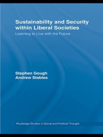 Sustainability and Security within Liberal Societies - Learning to Live with the Future ebook by