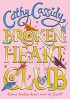 Broken Heart Club ebook by Cathy Cassidy