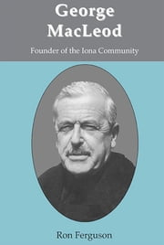 George MacLeod (biography) - Founder of the Iona Community ebook by Ron Ferguson