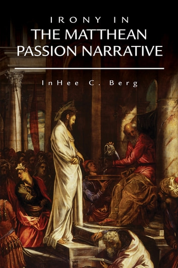 Irony in the Matthean Passion Narrative ebook by InHee C. Berg
