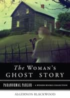 A Woman's Ghost - Paranormal Parlor, A Weiser Books Collection ebook by Algernon Blackwood, Varla Ventura