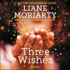 Three Wishes - A Novel Hörbuch by Liane Moriarty, Heather Wilds