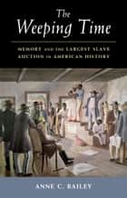 The Weeping Time - Memory and the Largest Slave Auction in American History ebook by