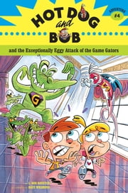 Hot Dog and Bob and the Exceptionally Eggy Attack of the Game Gators - Adventure #4 ebook by L. Bob Rovetch,Dave Whamond