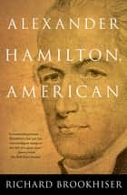 ALEXANDER HAMILTON, American ebook by Richard Brookhiser