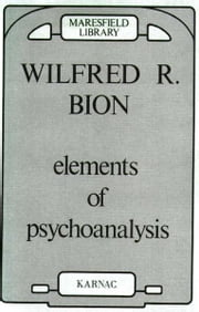 Elements of Psychoanalysis ebook by Wilfred R. Bion