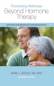 Promoting Wellness Beyond Hormone Therapy, Second Edition - Options for Prostate Cancer Patients ebook by Mark A. Moyad