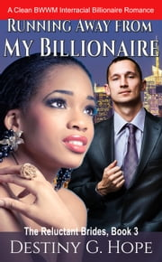 Running Away From My Billionaire - The Reluctant Brides, #3 ebook by Destiny Genesis Hope