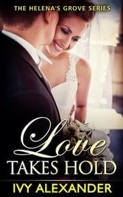 Love Takes Hold - The Helena's Grove Series, #3 ebook by Ivy Alexander