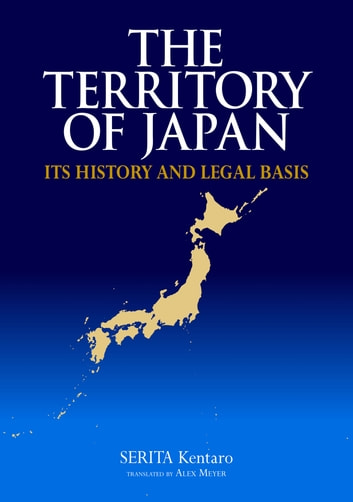 The Territory of Japan - Its History and Legal Basis ebook by SERITA Kentaro,Alex MEYER