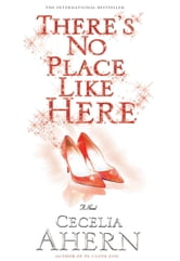 There's No Place Like Here ebook by Cecelia Ahern