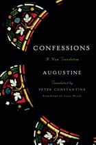 Confessions: A New Translation ebook by Augustine, Peter Constantine, Jack Miles