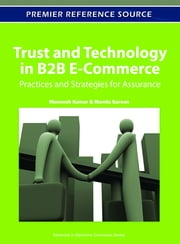 Trust and Technology in B2B E-Commerce - Practices and Strategies for Assurance ebook by Muneesh Kumar,Mamta Sareen
