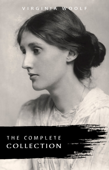 Virginia Woolf: The Complete Collection ebook by Virginia Woolf