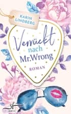 Verrückt nach Mr. Wrong - Liebesroman ebook by Karin Lindberg